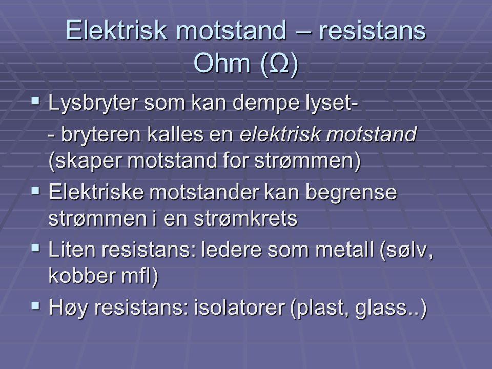 Elektrisk motstand – resistans Ohm (Ω)