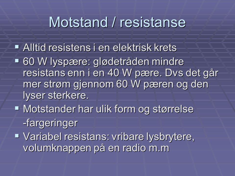 Motstand / resistanse Alltid resistens i en elektrisk krets