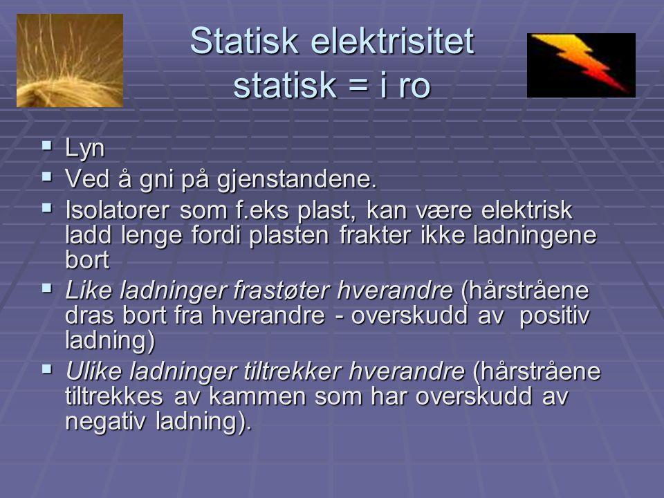 Statisk elektrisitet statisk = i ro