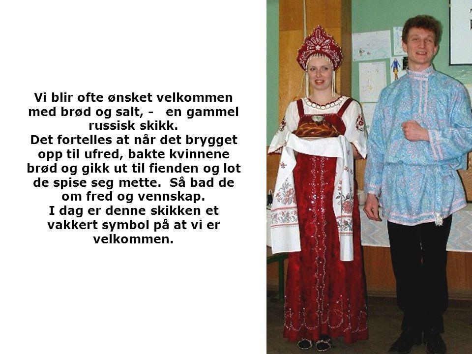 Vi blir ofte ønsket velkommen med brød og salt, - en gammel russisk skikk.