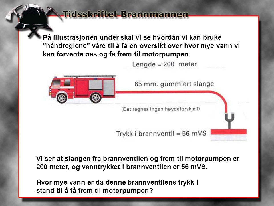 På illustrasjonen under skal vi se hvordan vi kan bruke håndreglene våre til å få en oversikt over hvor mye vann vi kan forvente oss og få frem til motorpumpen.