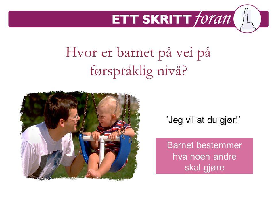 Hvor er barnet på vei på førspråklig nivå