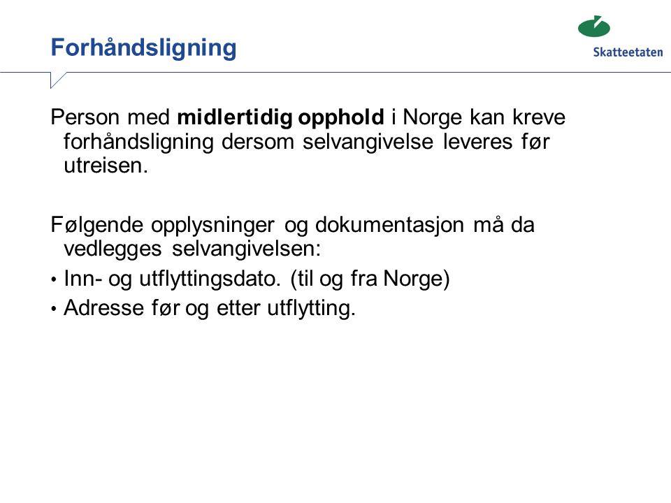 Forhåndsligning Person med midlertidig opphold i Norge kan kreve forhåndsligning dersom selvangivelse leveres før utreisen.