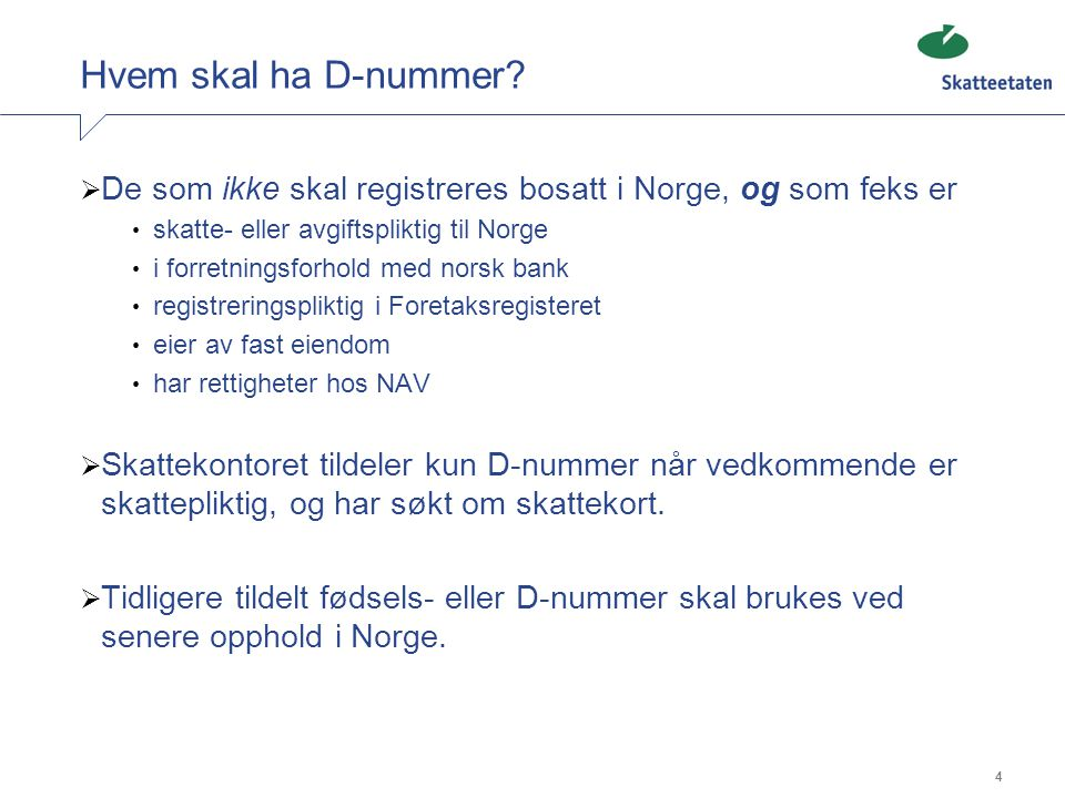 Hvem skal ha D-nummer De som ikke skal registreres bosatt i Norge, og som feks er. skatte- eller avgiftspliktig til Norge.