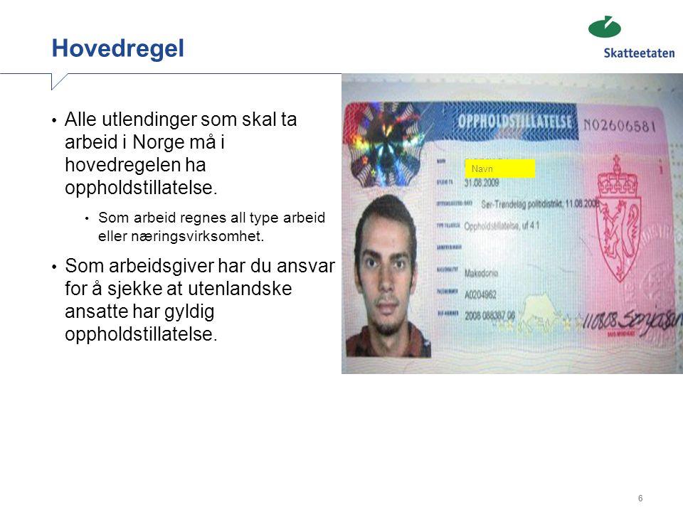 Hovedregel Alle utlendinger som skal ta arbeid i Norge må i hovedregelen ha oppholdstillatelse.