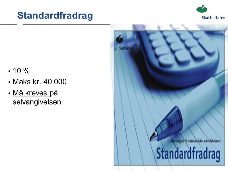 Standardfradrag 10 % Maks kr. 40 000 Må kreves på selvangivelsen