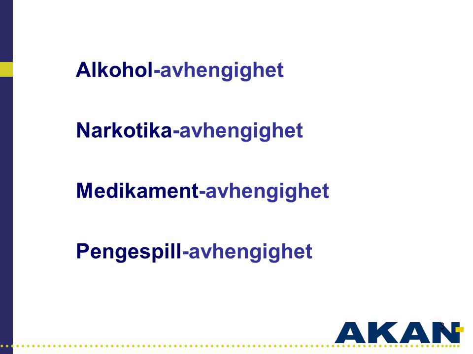 Alkohol-avhengighet Narkotika-avhengighet Medikament-avhengighet Pengespill-avhengighet