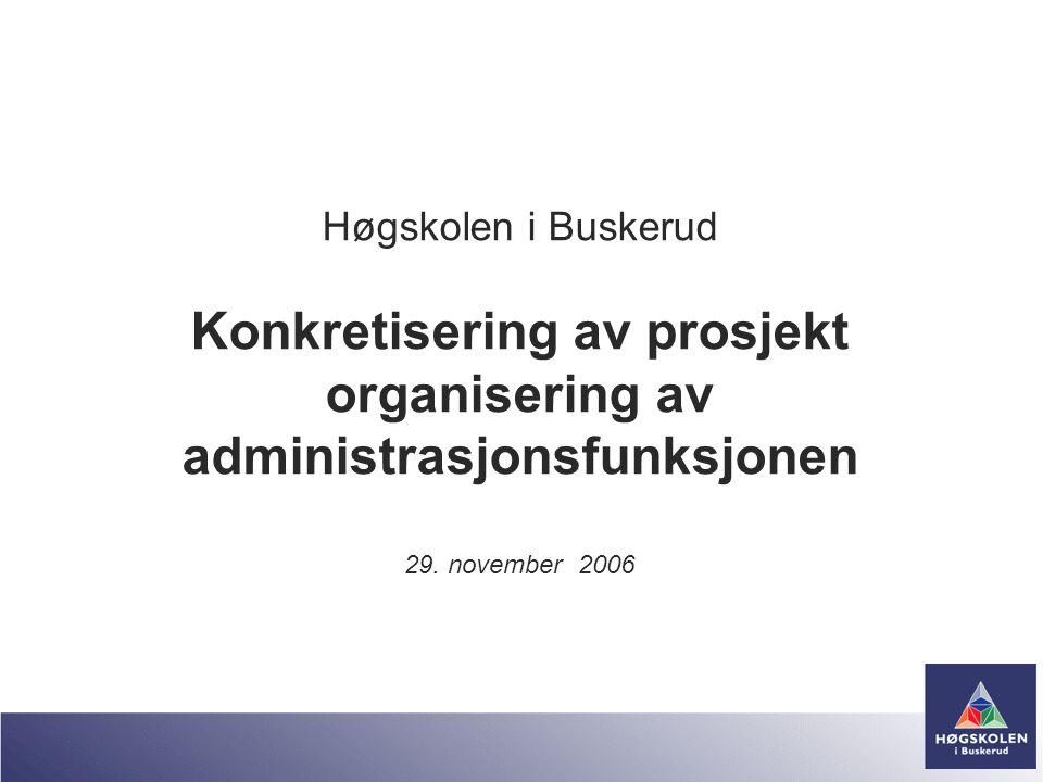Høgskolen i Buskerud Konkretisering av prosjekt organisering av administrasjonsfunksjonen 29.
