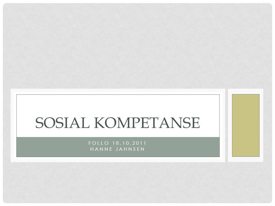 Sosial kompetanse Follo 18.10.2011 Hanne Jahnsen