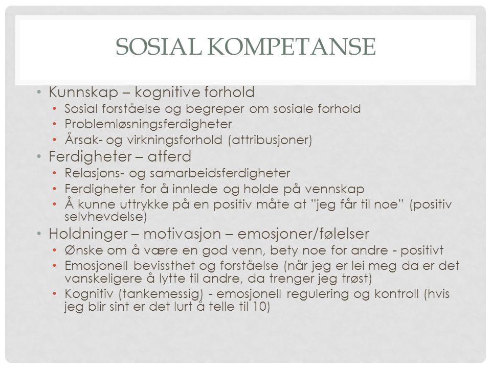 Sosial kompetanse Kunnskap – kognitive forhold Ferdigheter – atferd