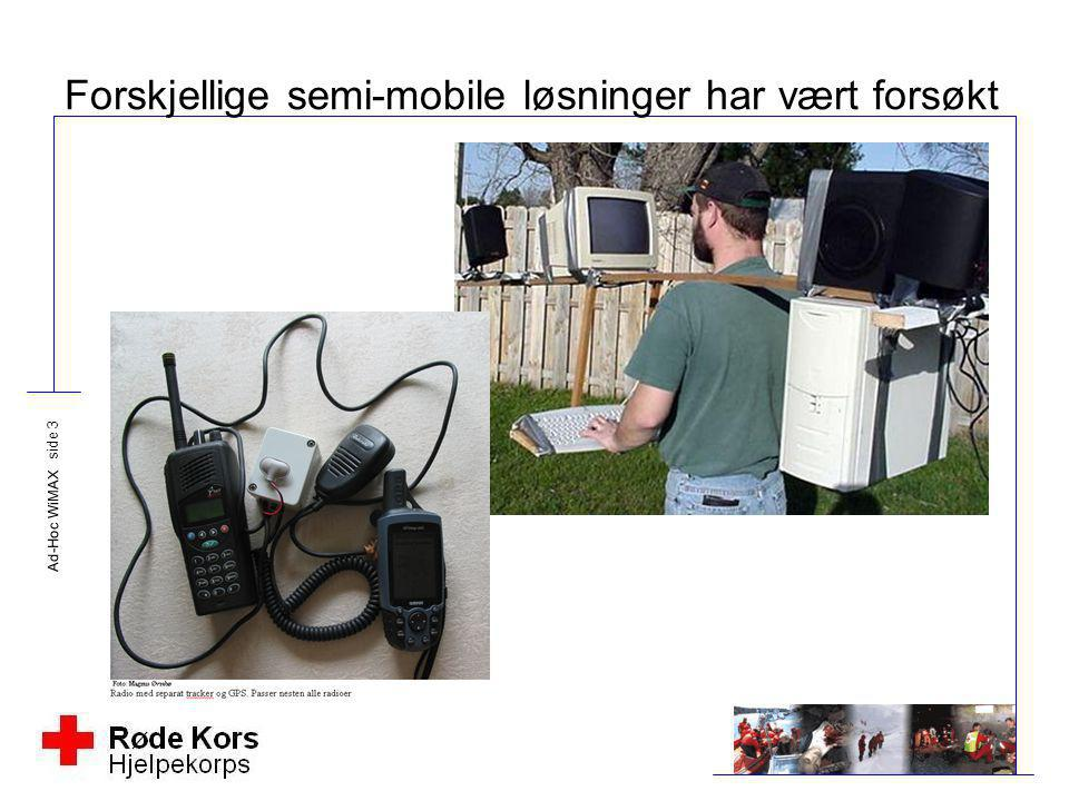 Forskjellige semi-mobile løsninger har vært forsøkt