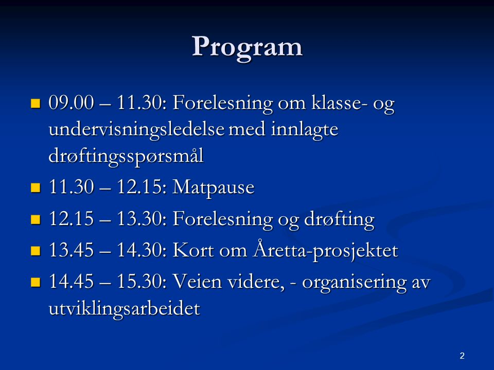 Program 09.00 – 11.30: Forelesning om klasse- og undervisningsledelse med innlagte drøftingsspørsmål.