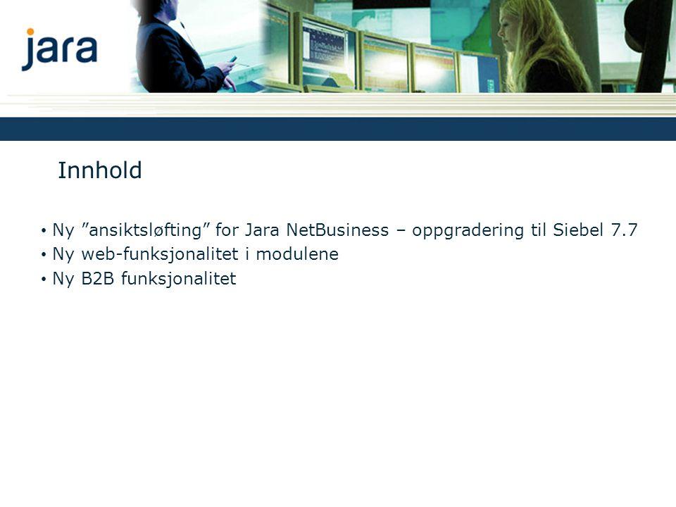 Innhold Ny ansiktsløfting for Jara NetBusiness – oppgradering til Siebel 7.7. Ny web-funksjonalitet i modulene.