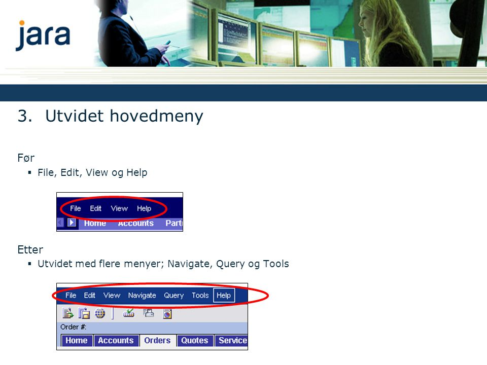 3. Utvidet hovedmeny Før Etter File, Edit, View og Help
