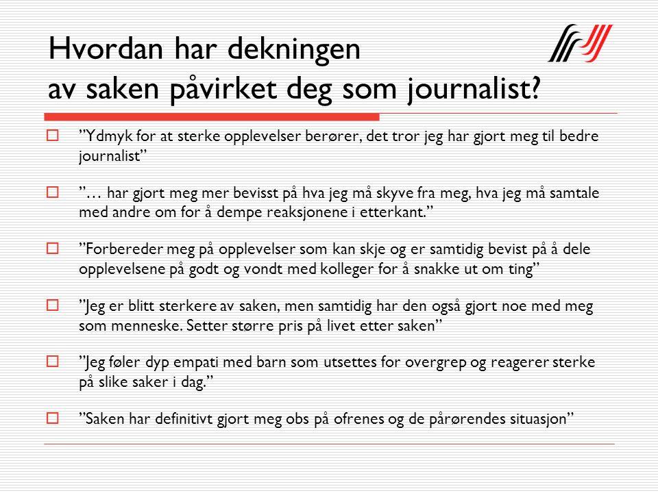 Hvordan har dekningen av saken påvirket deg som journalist