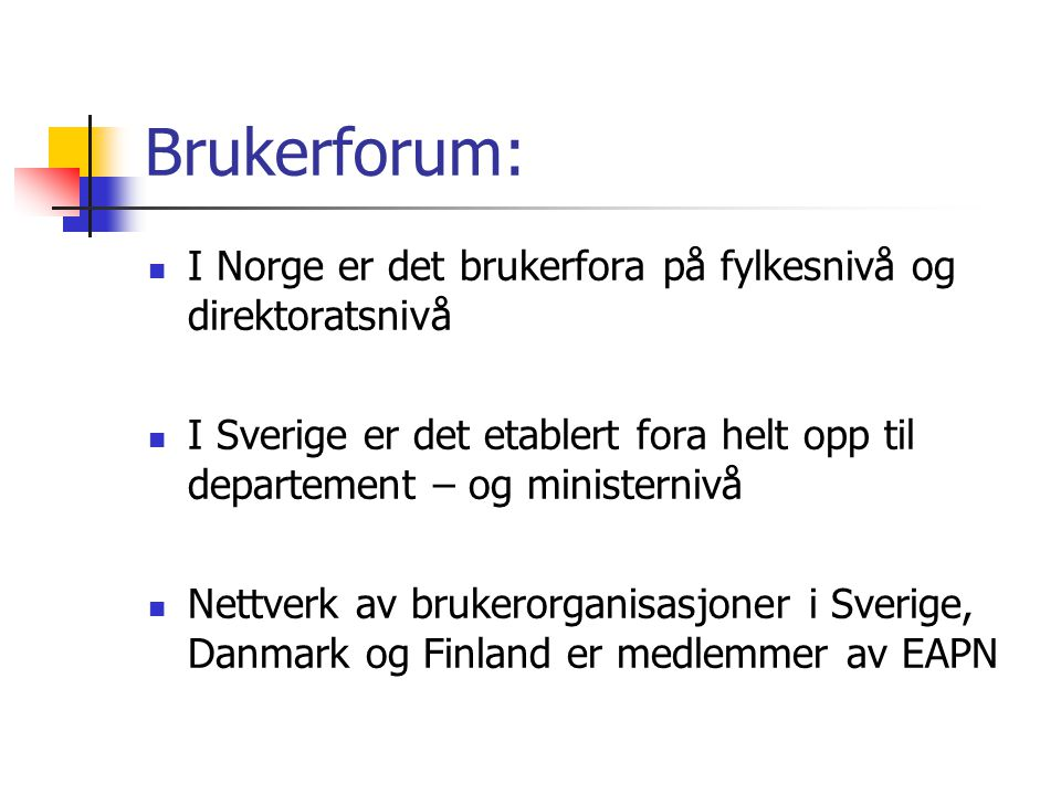 Brukerforum: I Norge er det brukerfora på fylkesnivå og direktoratsnivå. I Sverige er det etablert fora helt opp til departement – og ministernivå.