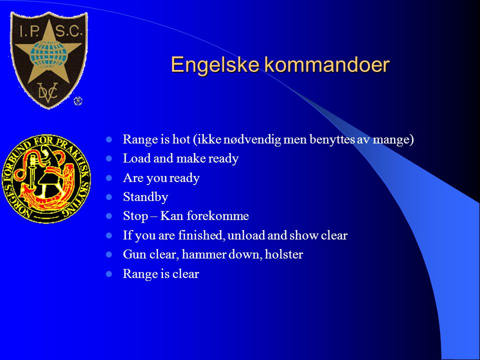 Engelske kommandoer Range is hot (ikke nødvendig men benyttes av mange) Load and make ready. Are you ready.