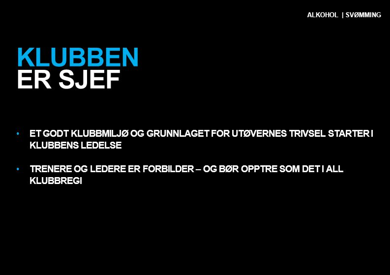 ALKOHOL | SVØMMING Klubben er sjef. Et godt klubbmiljø og grunnlaget for UTØVERNES trivsel starter i klubbens LEDELSE.