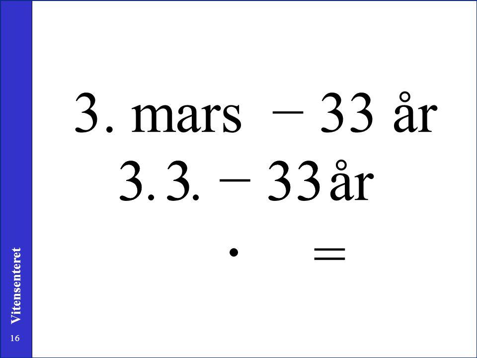 3. mars − 33 år 3 3 3 3 − 33 33 år = 3. Her er et eksempel.