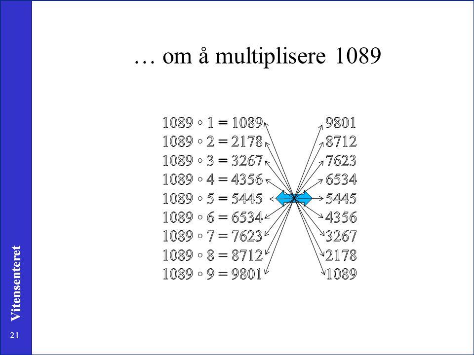 … om å multiplisere 1089 1089 • 1 = 1089 1089 • 2 = 2178