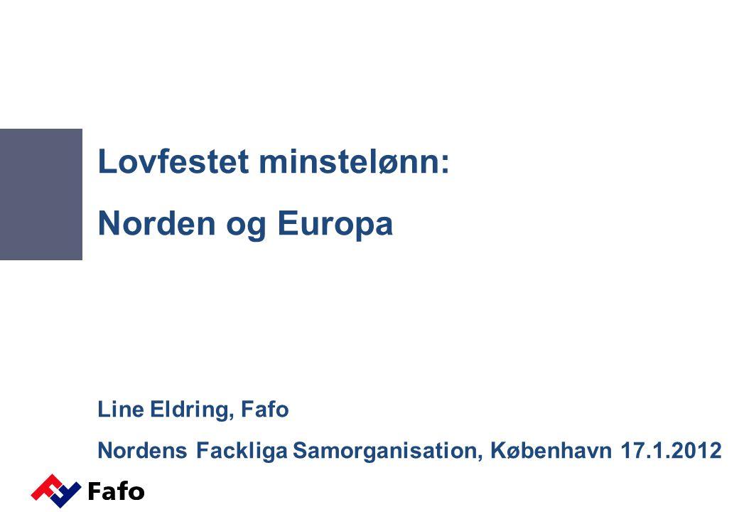 Lovfestet minstelønn: Norden og Europa Line Eldring, Fafo Nordens Fackliga Samorganisation, København 17.1.2012