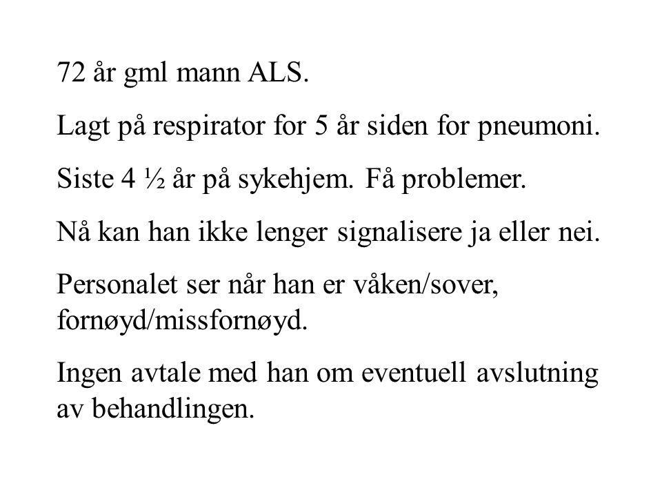 72 år gml mann ALS. Lagt på respirator for 5 år siden for pneumoni. Siste 4 ½ år på sykehjem. Få problemer.
