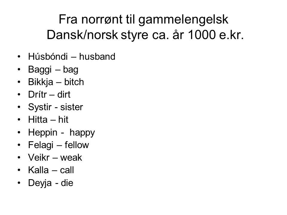 Fra norrønt til gammelengelsk Dansk/norsk styre ca. år 1000 e.kr.