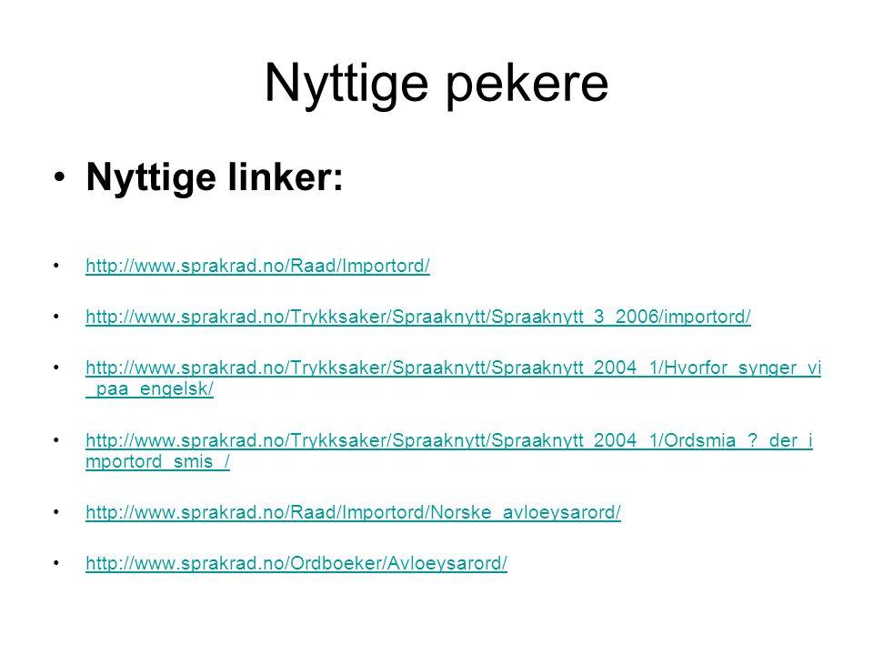 Nyttige pekere Nyttige linker: http://www.sprakrad.no/Raad/Importord/
