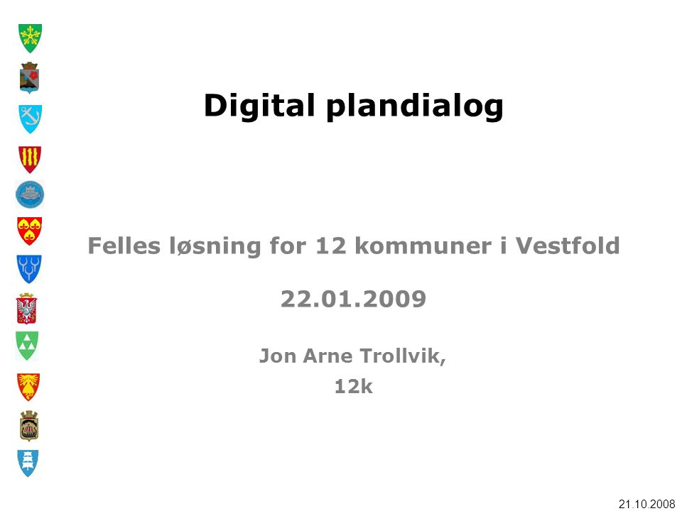 Digital plandialog Felles løsning for 12 kommuner i Vestfold 22. 01