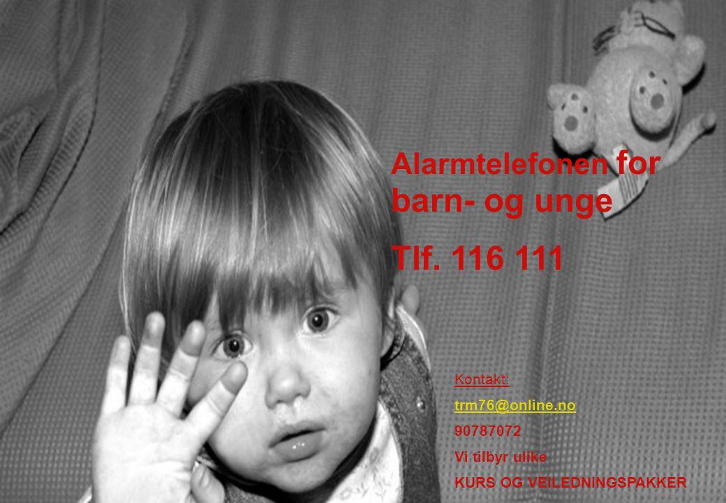 Tlf. 116 111 Alarmtelefonen for barn- og unge Kontakt: trm76@online.no