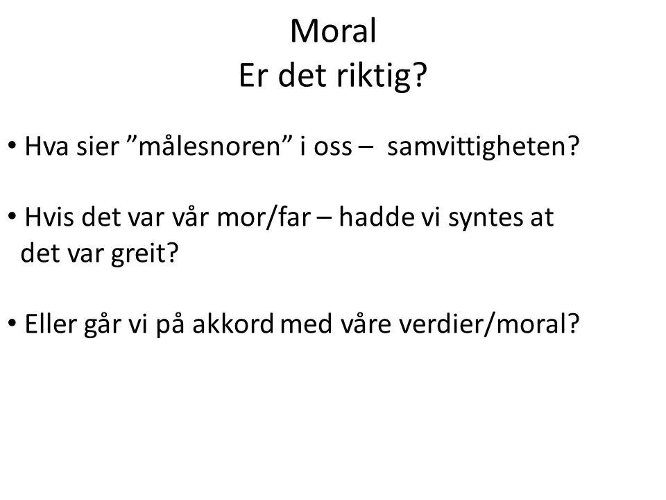 Moral Er det riktig Hva sier målesnoren i oss – samvittigheten