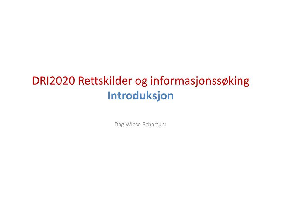 DRI2020 Rettskilder og informasjonssøking Introduksjon