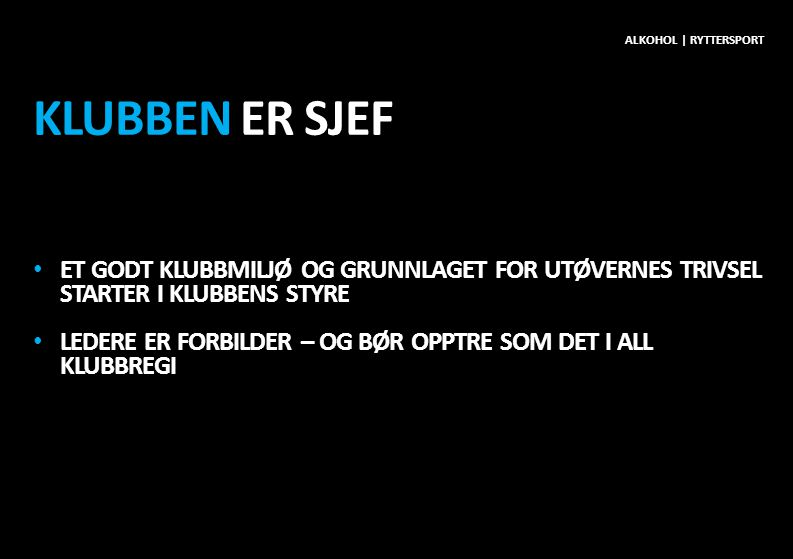 Alkohol | ryttersport Klubben er sjef. Et godt klubbmiljø og grunnlaget for UTØVERNES trivsel starter i klubbens styre.