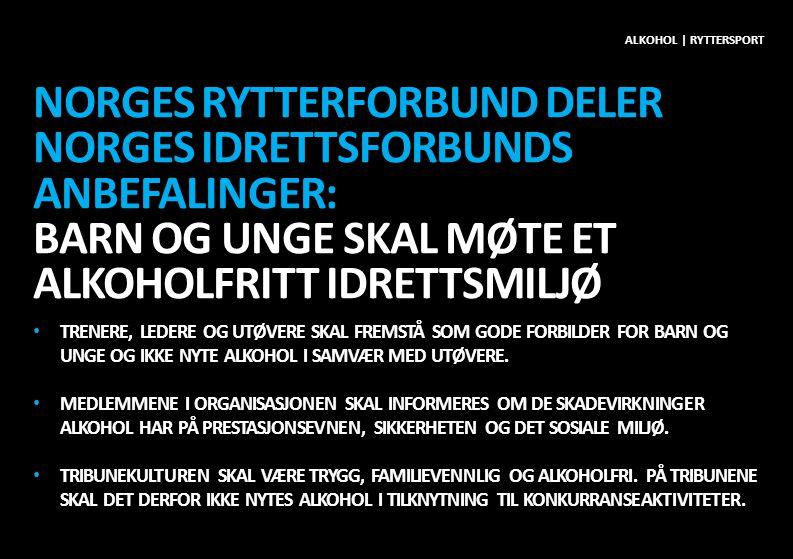 Alkohol | ryttersport Norges rytterforbund deler norges Idrettsforbunds ANBEFALinger: BARN OG UNGE SKAL MØTE ET ALKOHOLFRITT IDRETTSMILJØ.