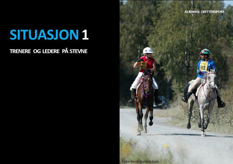Situasjon 1 Trenere og ledere på stevne Alkohol |ryttersport