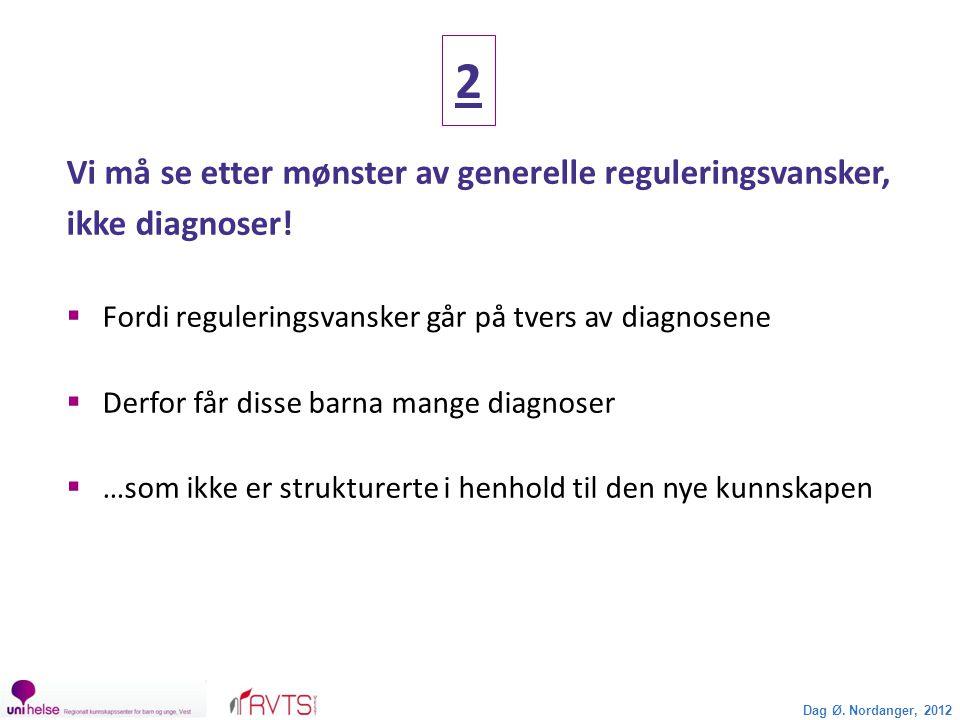2 Vi må se etter mønster av generelle reguleringsvansker, ikke diagnoser! Fordi reguleringsvansker går på tvers av diagnosene.