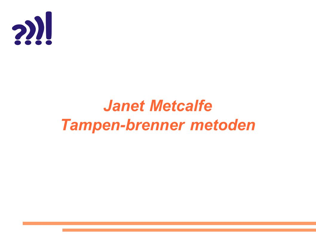 Janet Metcalfe Tampen-brenner metoden