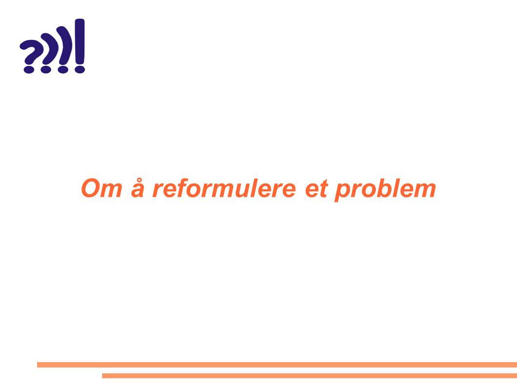Om å reformulere et problem