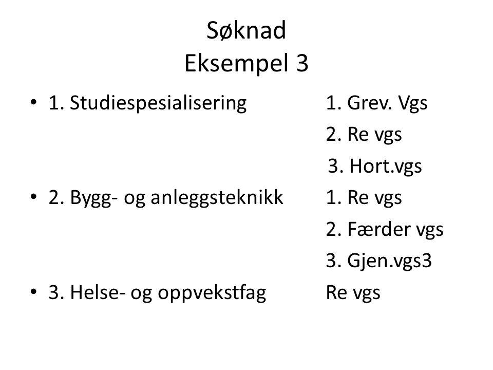 Søknad Eksempel 3 1. Studiespesialisering 1. Grev. Vgs 3. Hort.vgs