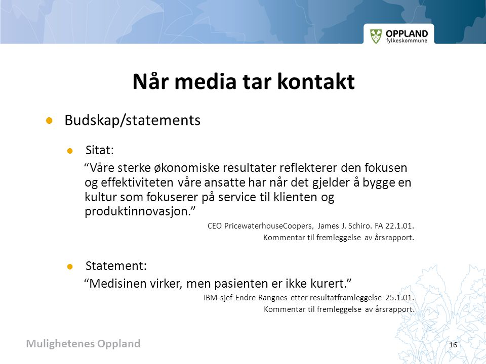 Når media tar kontakt Budskap/statements Sitat: