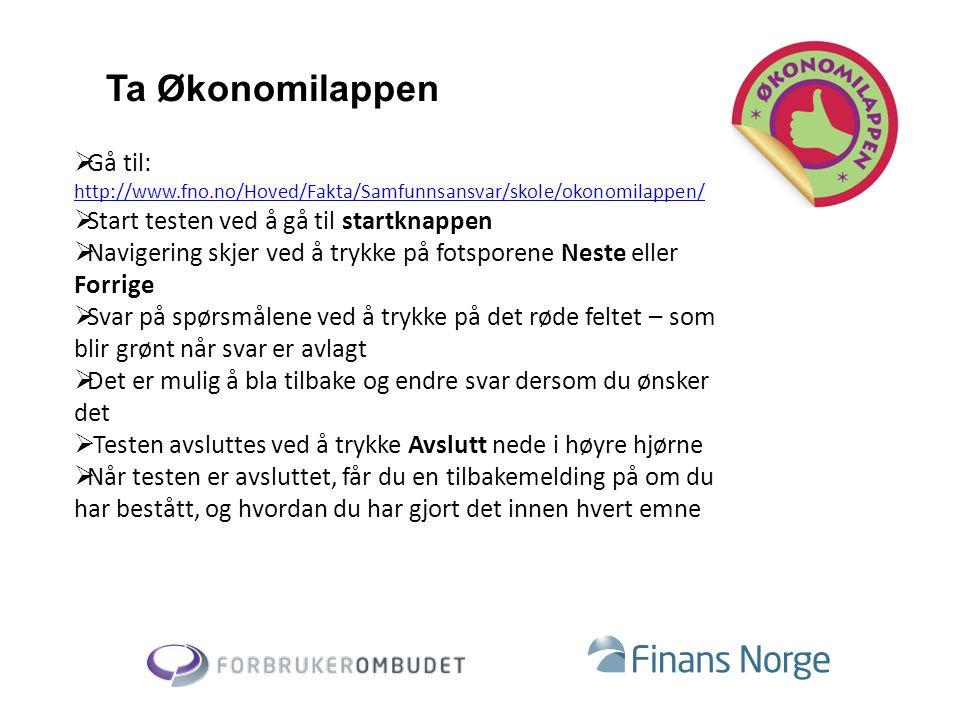 Ta Økonomilappen Gå til: http://www.fno.no/Hoved/Fakta/Samfunnsansvar/skole/okonomilappen/ Start testen ved å gå til startknappen.