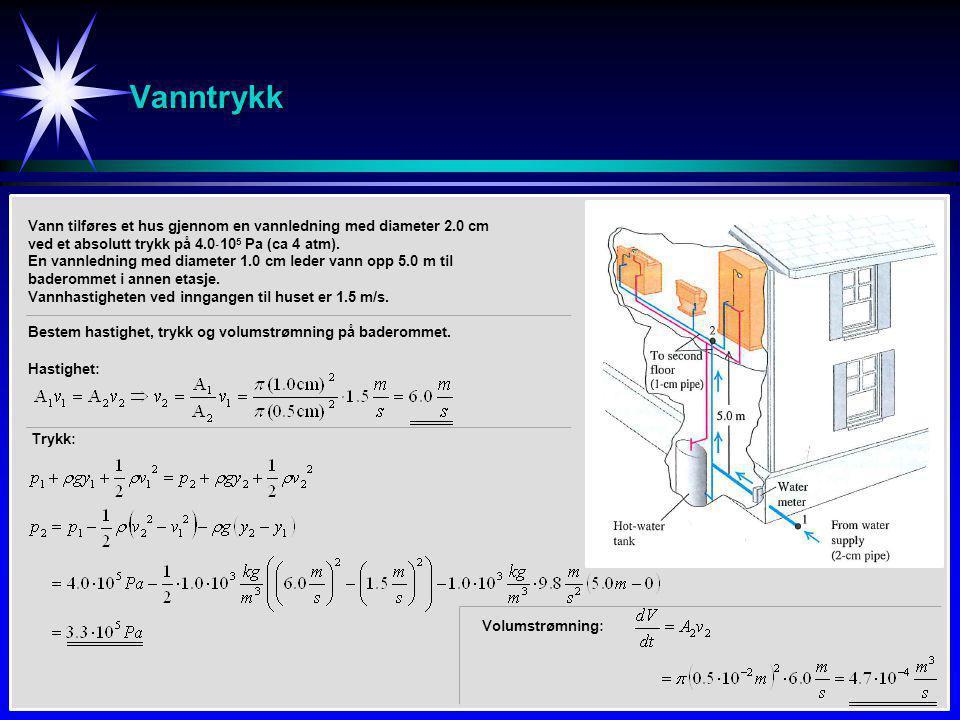 Vanntrykk Vann tilføres et hus gjennom en vannledning med diameter 2.0 cm ved et absolutt trykk på 4.0105 Pa (ca 4 atm).