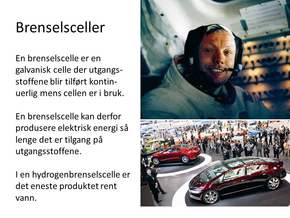 Brenselsceller En brenselscelle er en galvanisk celle der utgangs-stoffene blir tilført kontin-uerlig mens cellen er i bruk.