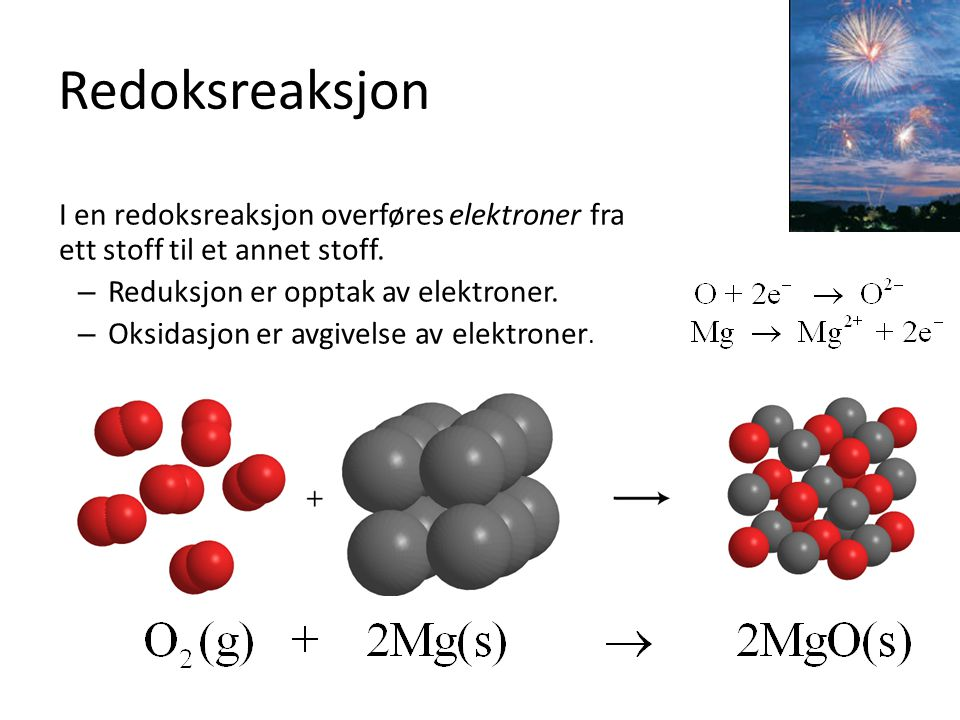 Redoksreaksjon I en redoksreaksjon overføres elektroner fra ett stoff til et annet stoff. Reduksjon er opptak av elektroner.