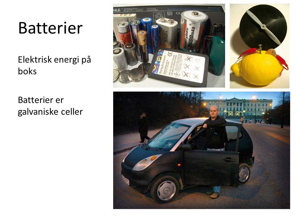 Batterier Elektrisk energi på boks Batterier er galvaniske celler