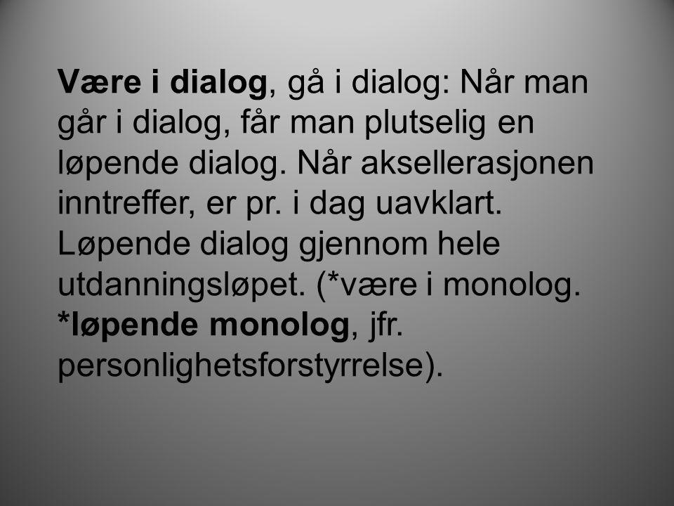 Være i dialog, gå i dialog: Når man går i dialog, får man plutselig en løpende dialog.