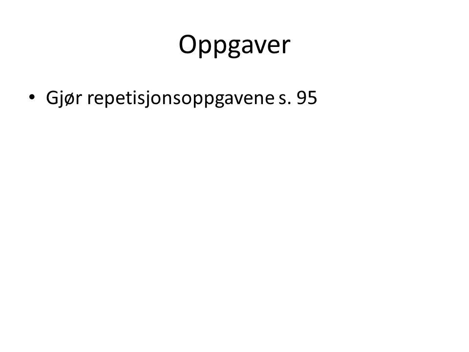 Oppgaver Gjør repetisjonsoppgavene s. 95