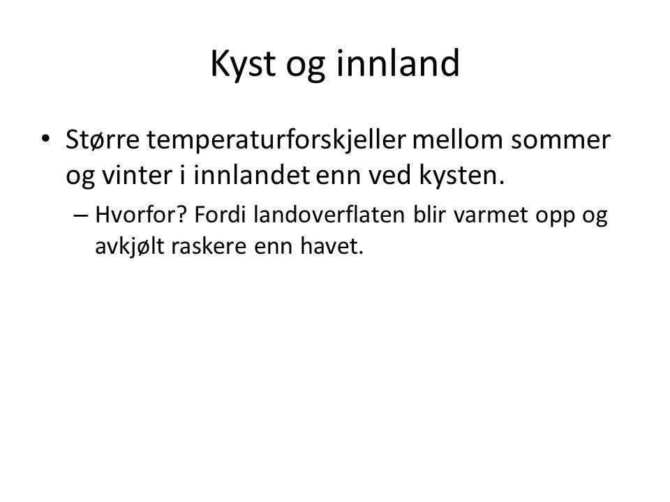 Kyst og innland Større temperaturforskjeller mellom sommer og vinter i innlandet enn ved kysten.