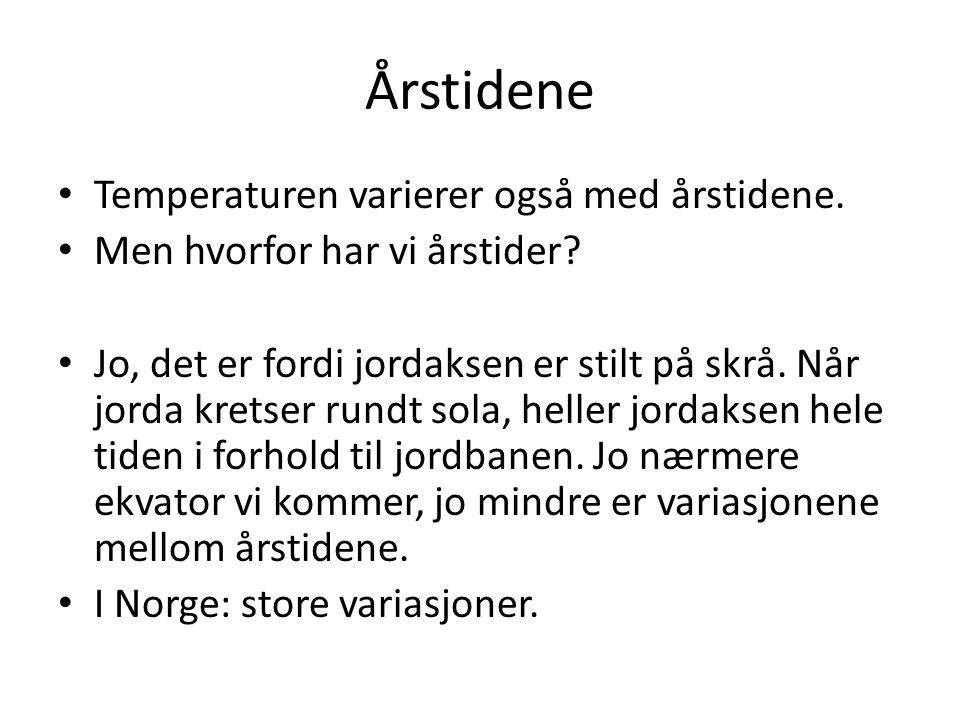 Årstidene Temperaturen varierer også med årstidene.