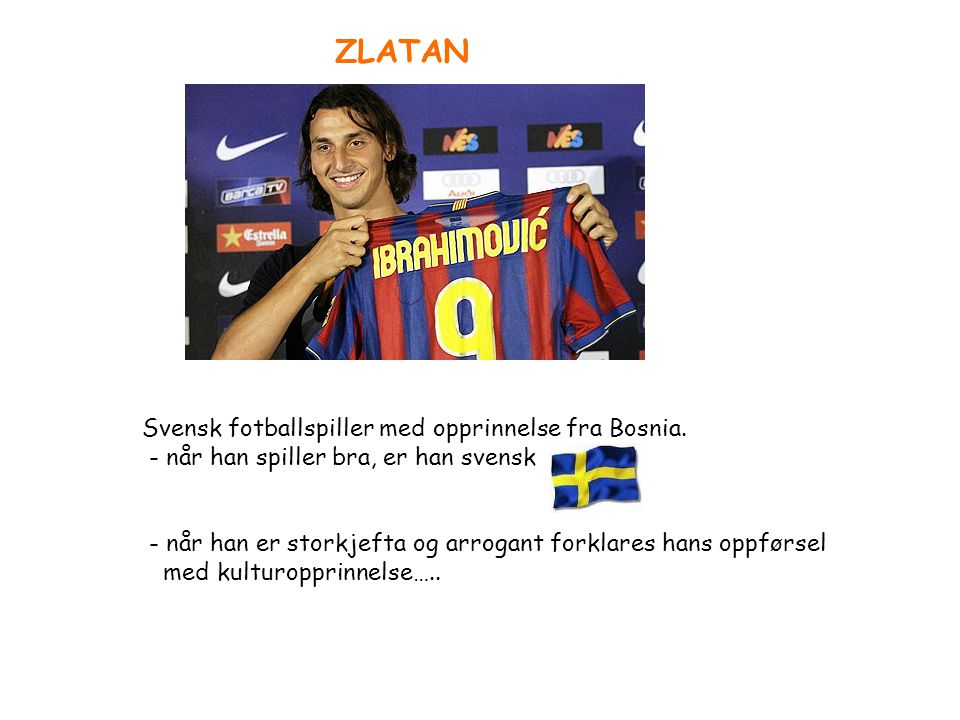 ZLATAN Svensk fotballspiller med opprinnelse fra Bosnia.